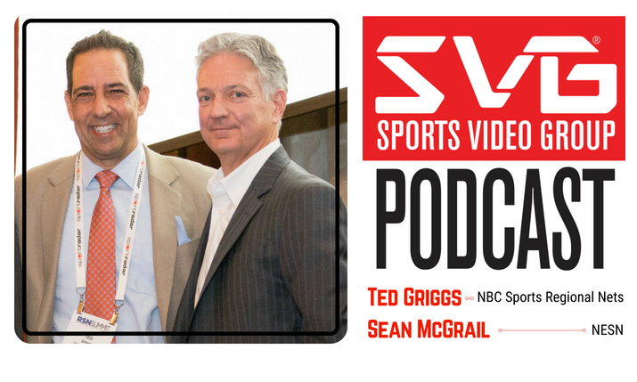 <i>The SVG Podcast:</i> NBC Sports Regional Networks President Ted Griggs and NESN President Sean McGrail