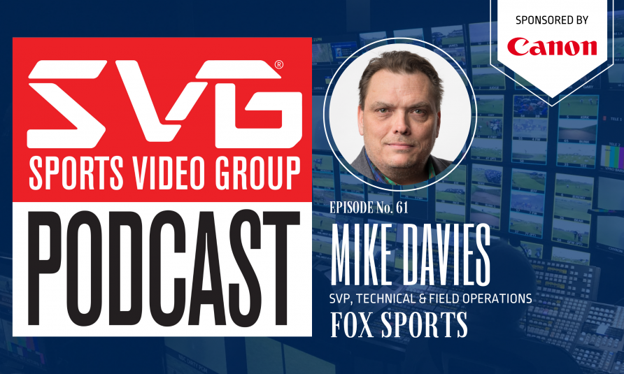 <i>The SVG Podcast:</i> Mike Davies, SVP, Technical and Field Operations, Fox Sports