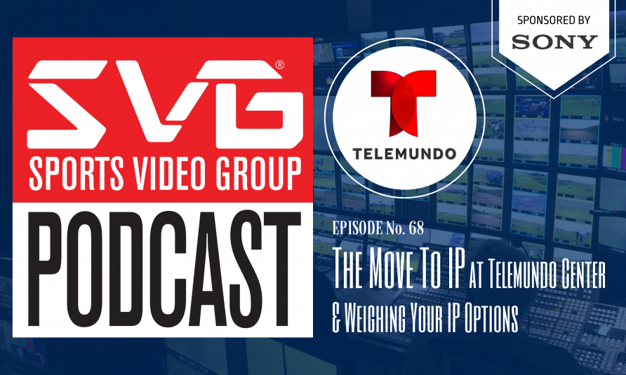 <i>The SVG Podcast:</i> The Move To IP at Telemundo Center & Weighing Your IP Options