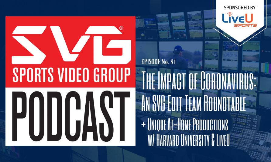 <i>The SVG Podcast:</i> The Impact of Coronavirus — An SVG Edit Team Roundtable + Unique At-Home Productions By Harvard Athletics and LiveU