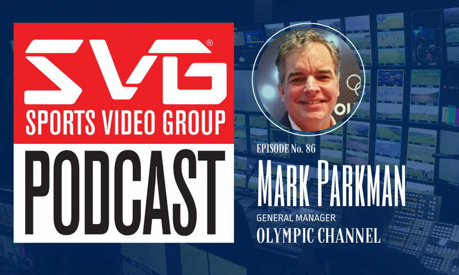 <i>The SVG Podcast:</i> Mark Parkman, General Manager, Olympic Channel