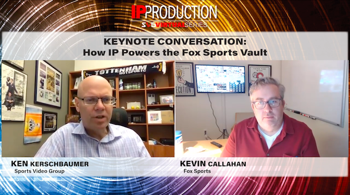 2020 SVG IP Production – Keynote Conversation: How IP Powers the Fox Sports Vault: REGISTER HERE TO WATCH